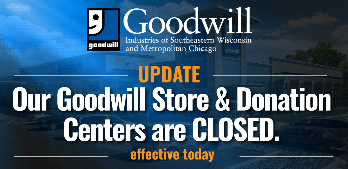 Our Goodwill Store & Donation Centers are closed
