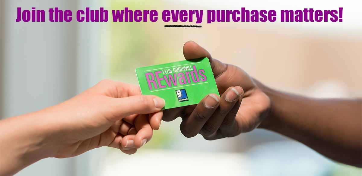 Sign up for Club Goodwill REwards today!